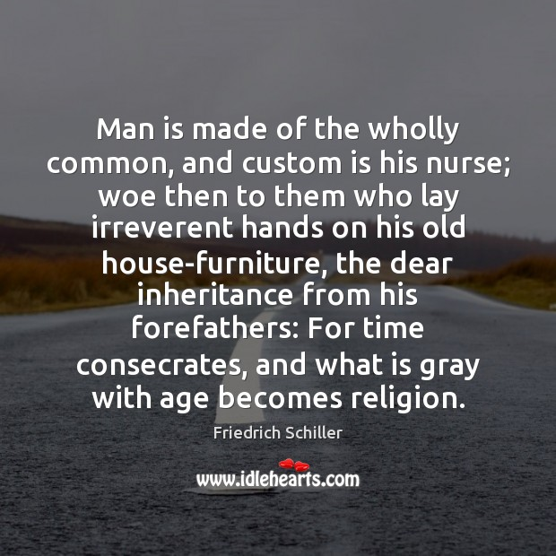 Man is made of the wholly common, and custom is his nurse; Image