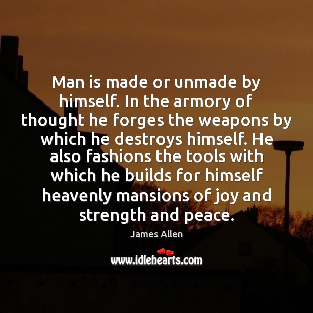 Image, Man is made or unmade by himself. In the armory of thought