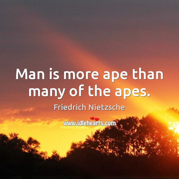 Image, Man is more ape than many of the apes.
