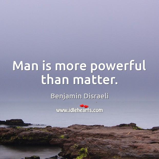 Image, Man is more powerful than matter.