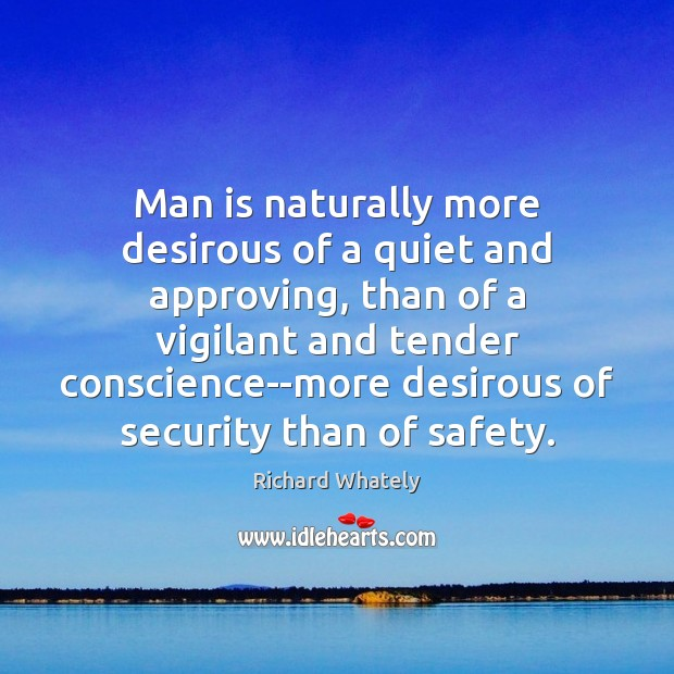 Man is naturally more desirous of a quiet and approving, than of Image