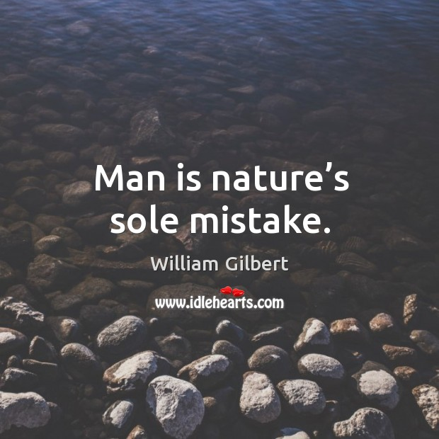 Man is nature's sole mistake. William Gilbert Picture Quote