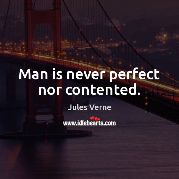 Image, Man is never perfect nor contented.