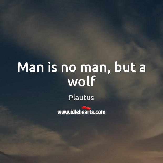 Man is no man, but a wolf Plautus Picture Quote