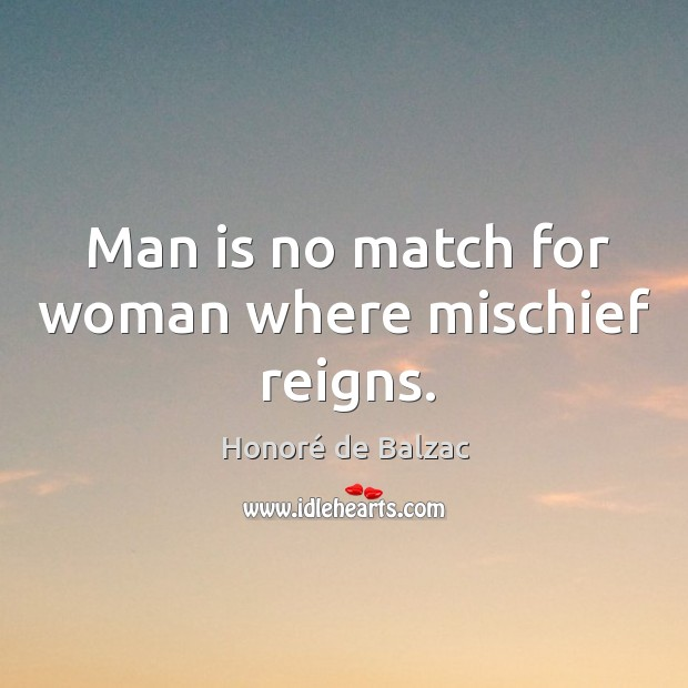 Man is no match for woman where mischief reigns. Image