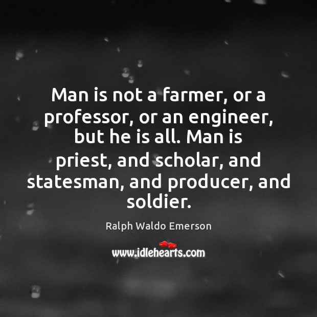 Man is not a farmer, or a professor, or an engineer, but Image