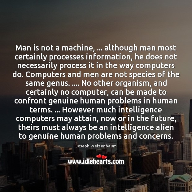 Man is not a machine, … although man most certainly processes information, he Image