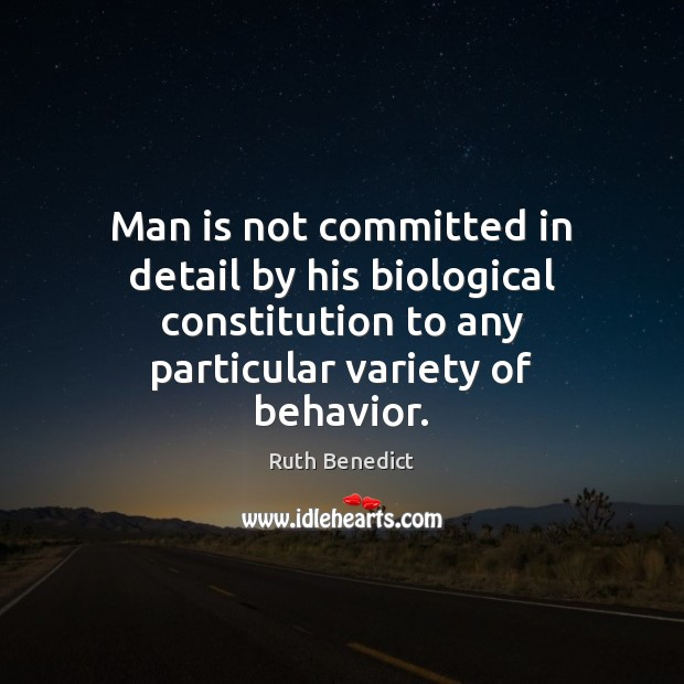 Man is not committed in detail by his biological constitution to any Ruth Benedict Picture Quote