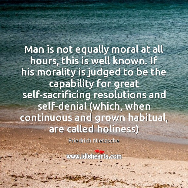 Image, Man is not equally moral at all hours, this is well known.