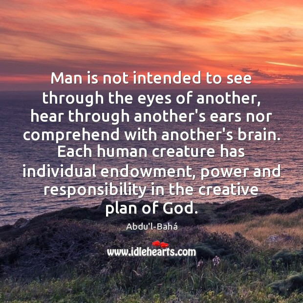 Man is not intended to see through the eyes of another, hear Image