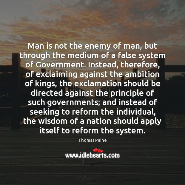 Man is not the enemy of man, but through the medium of Thomas Paine Picture Quote