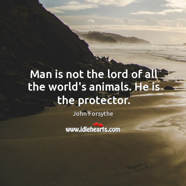 Man is not the lord of all the world's animals. He is the protector. Image