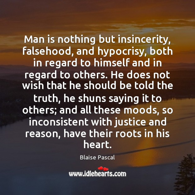 Man is nothing but insincerity, falsehood, and hypocrisy, both in regard to Blaise Pascal Picture Quote