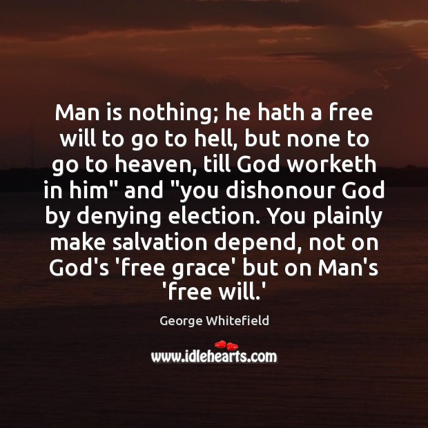 Image, Man is nothing; he hath a free will to go to hell,