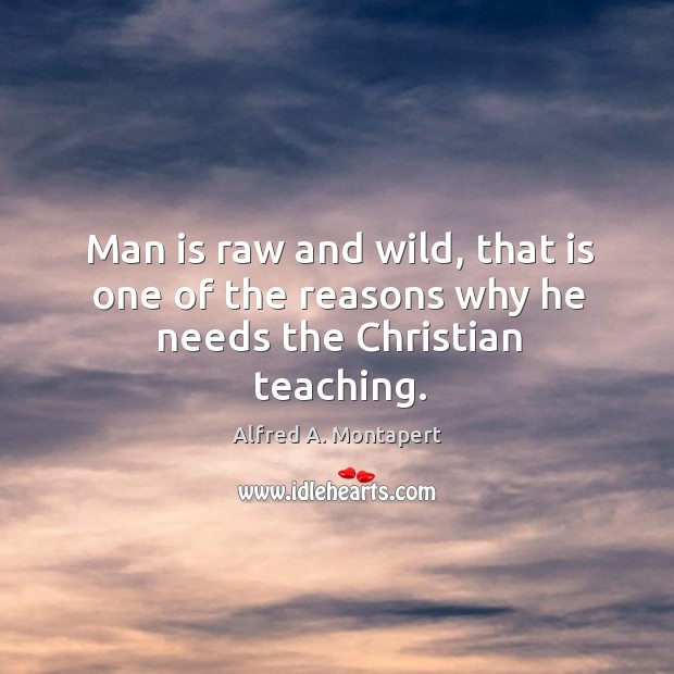 Man is raw and wild, that is one of the reasons why he needs the christian teaching. Image