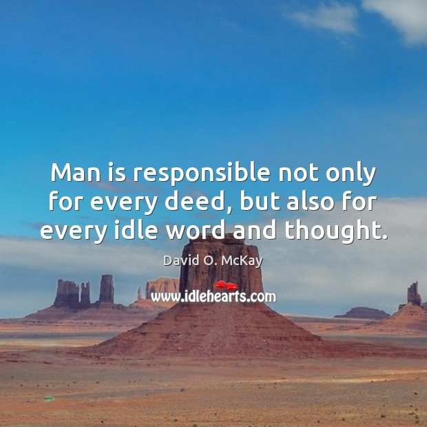Man is responsible not only for every deed, but also for every idle word and thought. Image
