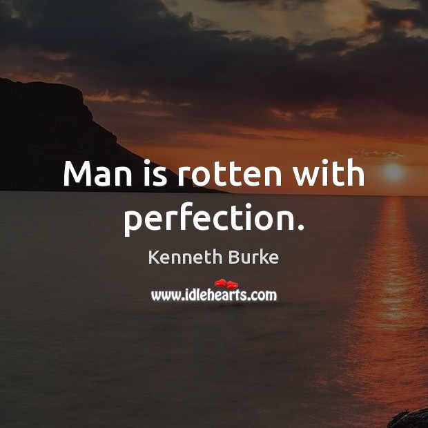 Man is rotten with perfection. Kenneth Burke Picture Quote