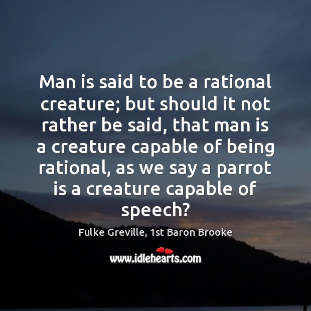 Man is said to be a rational creature; but should it not Image