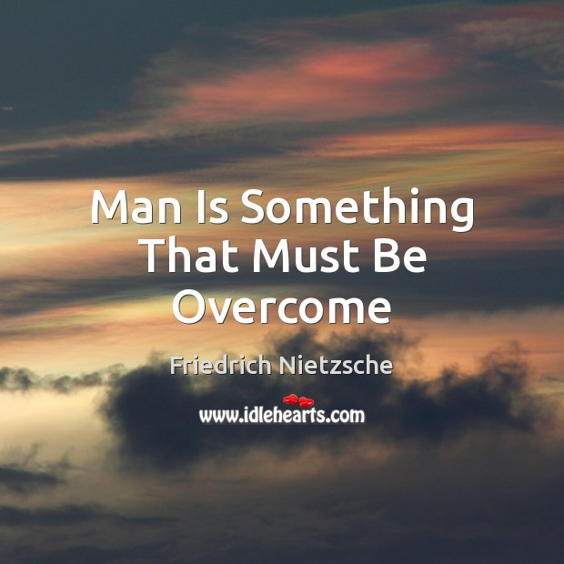 Image, Man Is Something That Must Be Overcome