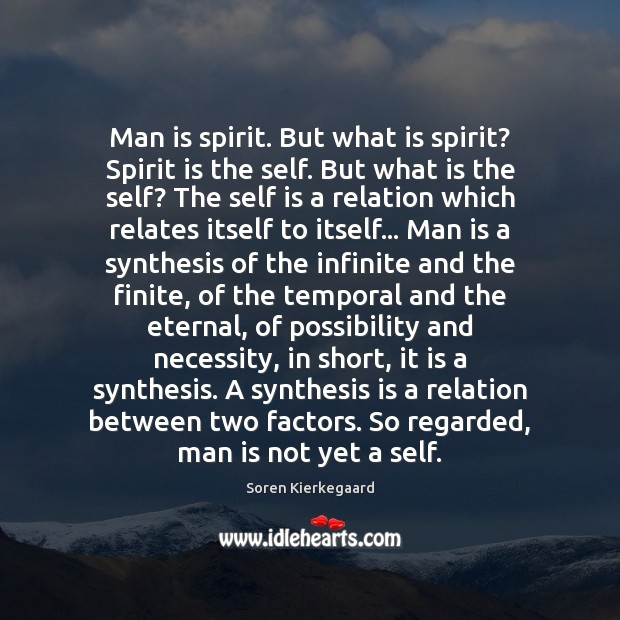 Man is spirit. But what is spirit? Spirit is the self. But Soren Kierkegaard Picture Quote