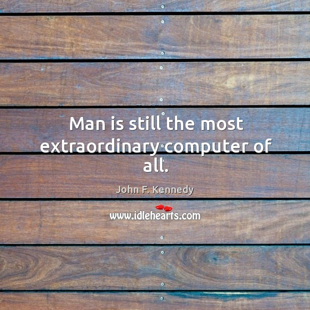 Image, Man is still the most extraordinary computer of all.