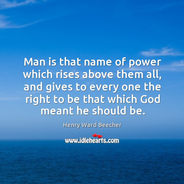 Man is that name of power which rises above them all, and Image