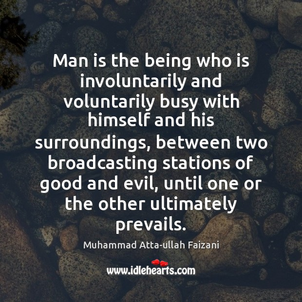 Man is the being who is involuntarily and voluntarily busy with himself Image