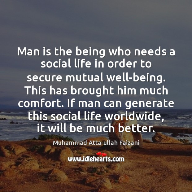 Man is the being who needs a social life in order to Image