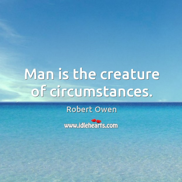 Man is the creature of circumstances. Image