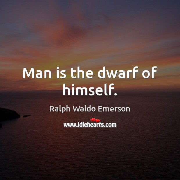 Man is the dwarf of himself. Image