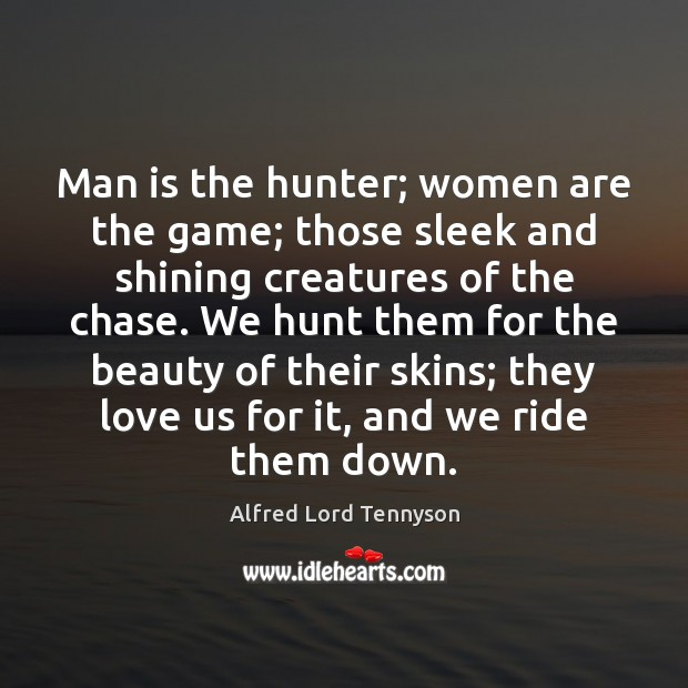 Image, Man is the hunter; women are the game; those sleek and shining