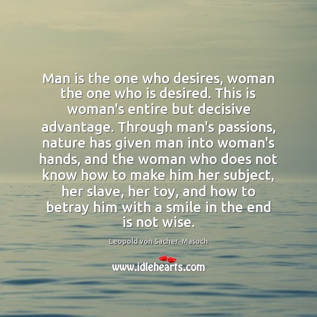 Man is the one who desires, woman the one who is desired. Image