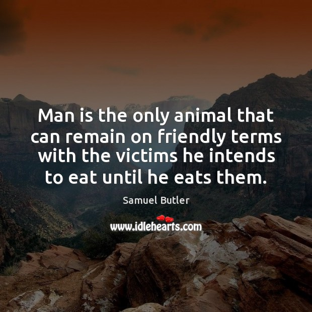 Man is the only animal that can remain on friendly terms with Samuel Butler Picture Quote