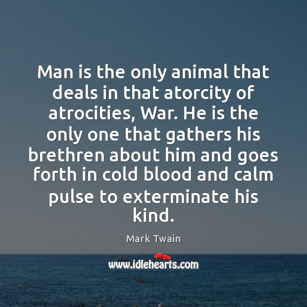 Image, Man is the only animal that deals in that atorcity of atrocities,