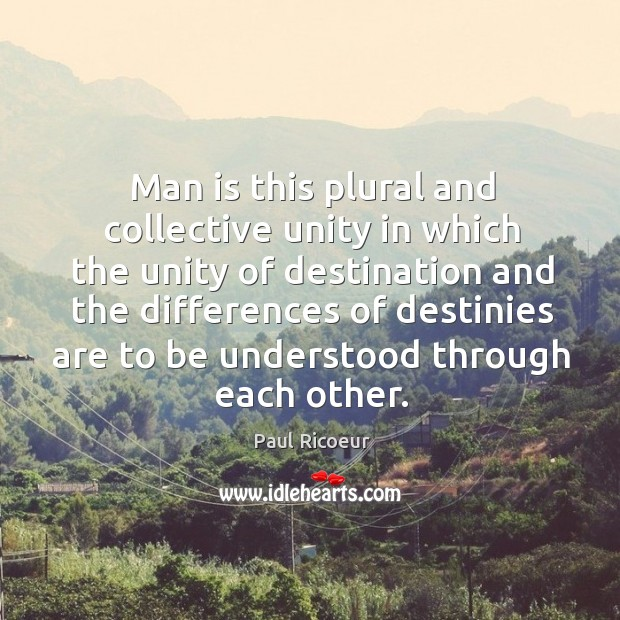 Image, Man is this plural and collective unity in which the unity of destination