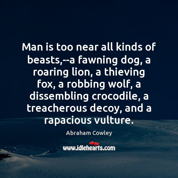 Image, Man is too near all kinds of beasts,–a fawning dog, a