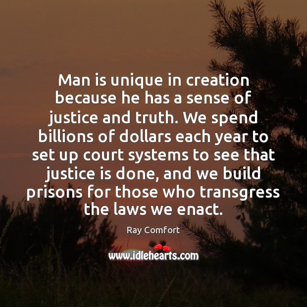 Man is unique in creation because he has a sense of justice Ray Comfort Picture Quote
