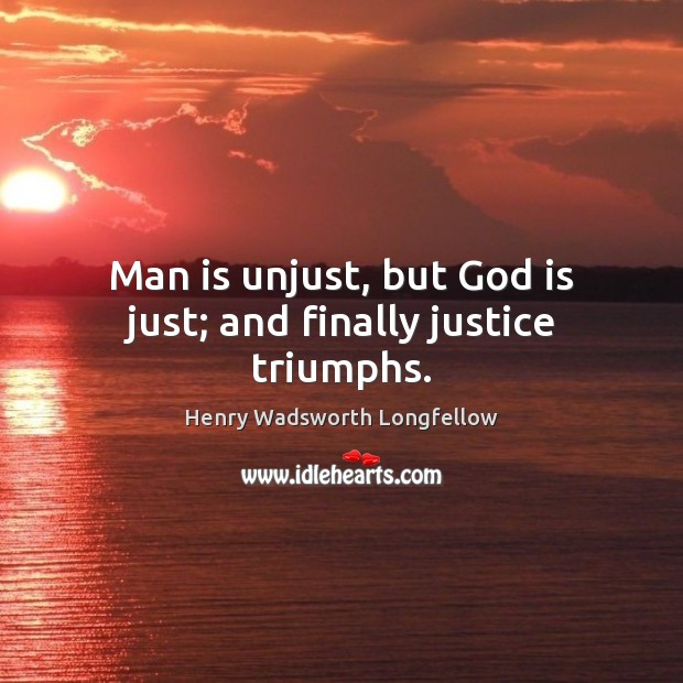 Man is unjust, but God is just; and finally justice triumphs. Image