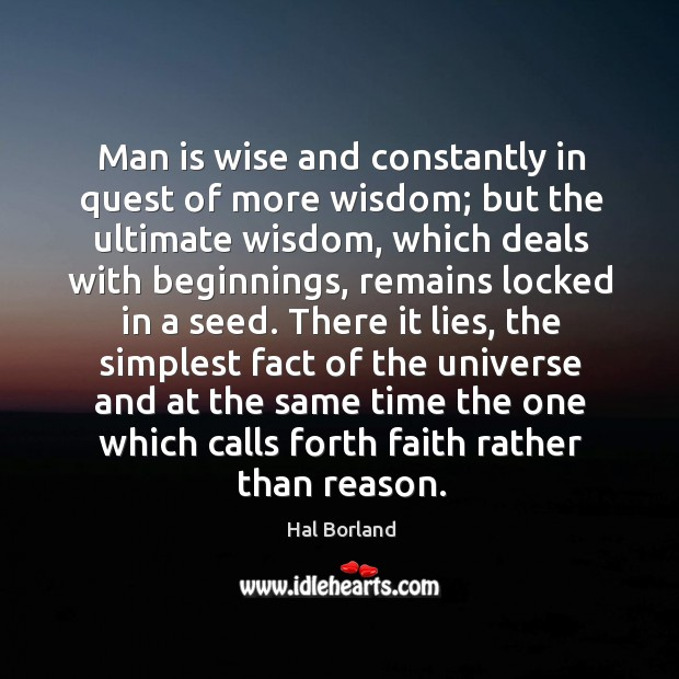 Man is wise and constantly in quest of more wisdom; Image