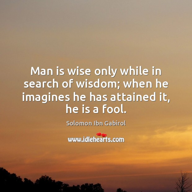 Man is wise only while in search of wisdom; when he imagines Image