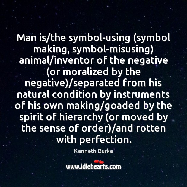 Man is/the symbol-using (symbol making, symbol-misusing) animal/inventor of the negative ( Kenneth Burke Picture Quote