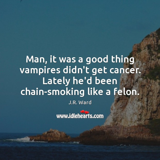 Image, Man, it was a good thing vampires didn't get cancer. Lately he'd