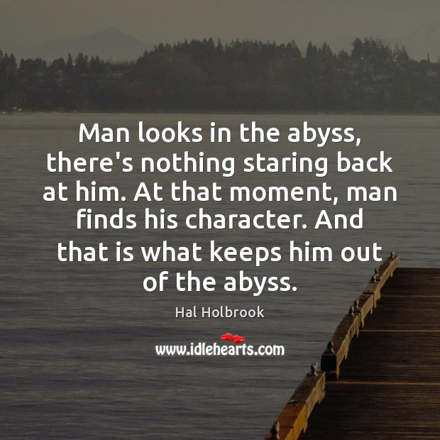 Man looks in the abyss, there's nothing staring back at him. At Hal Holbrook Picture Quote