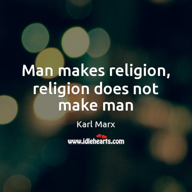 Image, Man makes religion, religion does not make man
