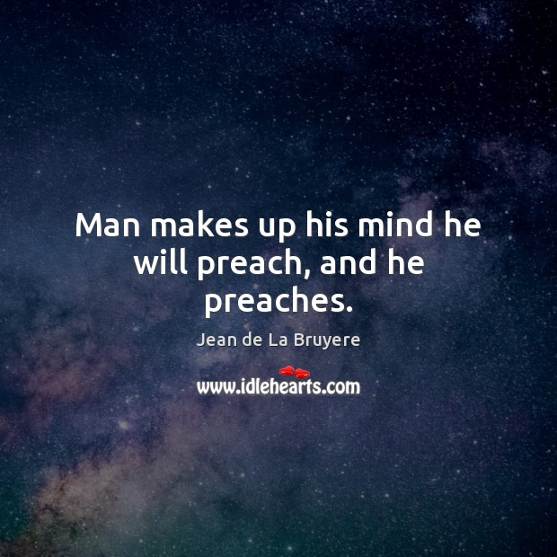 Man makes up his mind he will preach, and he preaches. Image