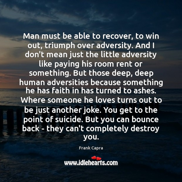 Man must be able to recover, to win out, triumph over adversity. Image