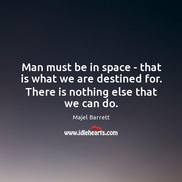 Man must be in space – that is what we are destined Majel Barrett Picture Quote