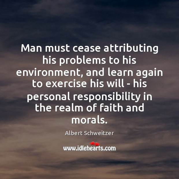 Man must cease attributing his problems to his environment, and learn again Image