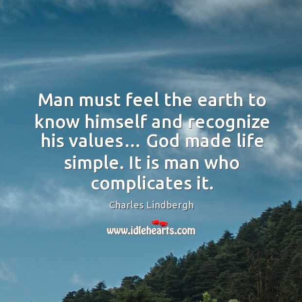 Image, Man must feel the earth to know himself and recognize his values… God made life simple.