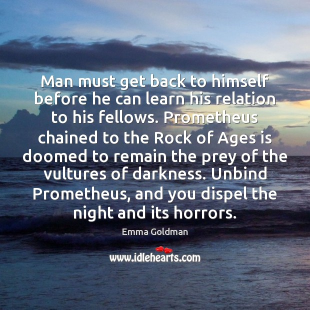 Man must get back to himself before he can learn his relation Emma Goldman Picture Quote